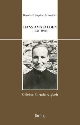 Hans Amstalden (1921-1958). Gelebte Barmherzigkeit