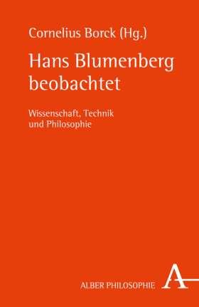 Hans Blumenberg beobachtet. Wissenschaft, Technik und Philosophie