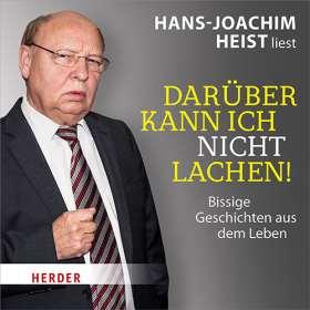 Hans-Joachim Heist liest: Darüber kann ich nicht lachen! Bissige Geschichten aus dem Leben