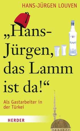 Hans-Jürgen, das Lamm ist da! Als Gastarbeiter in der Türkei