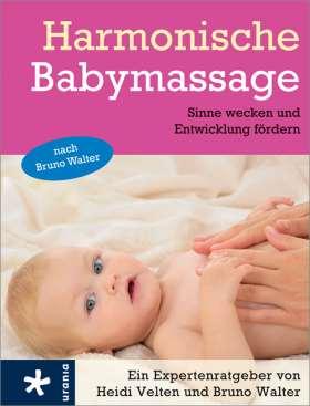 Harmonische Babymassage nach Bruno Walter. Sinne wecken und Entwicklung fördern