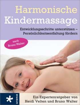 Harmonische Kindermassage nach Bruno Walter. Entwicklungsschritte unterstützen - Persönlichkeitsentfaltung fördern