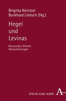 Hegel und Levinas. Kreuzungen, Brüche, Überschreitungen
