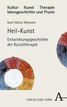 Heil-Kunst. Entwicklungsgeschichte der Kunsttherapie