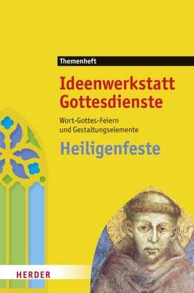 Heiligenfeste. Wort-Gottes-Feiern und Gestaltungselemente. Ideenwerkstatt Gottesdienste - Themenheft 2011
