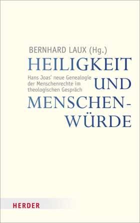Heiligkeit und Menschenwürde. Hans Joas' neue Genealogie der Menschenrechte im theologischen Gespräch
