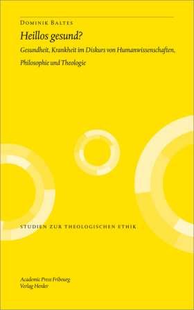 Heillos gesund? Gesundheit und Krankheit im Diskurs von Humanwissenschaften, Philosophie und Theologie