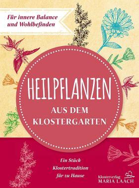 Heilpflanzen aus dem Klostergarten. Für innere Balance und Wohlbefinden
