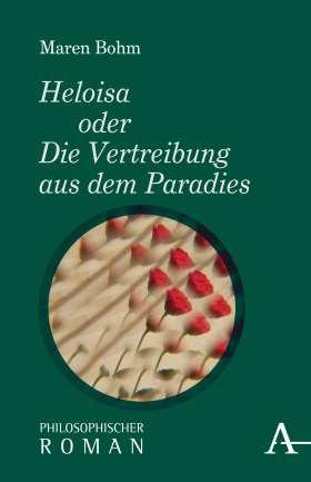 Heloisa oder Die Vertreibung aus dem Paradies. Philosophischer Roman