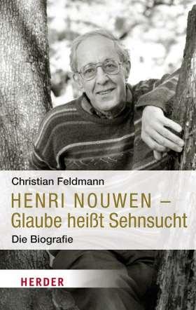 Henri Nouwen - Glaube heißt Sehnsucht. Die Biografie