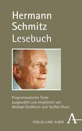 Hermann Schmitz Lesebuch. Programmatische Texte ausgewählt und eingeführt von Michael Großheim und Steffen Kluck