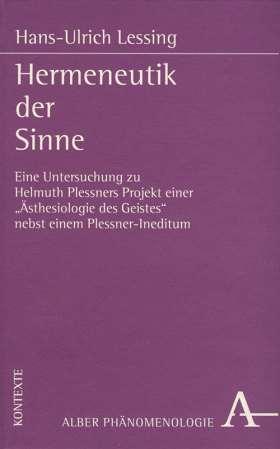 """Hermeneutik der Sinne. Eine Untersuchung zu Helmuth Plessners Projekt einer """"Ästhesiologie des Geistes"""" nebst einem Plessner-Ineditum"""