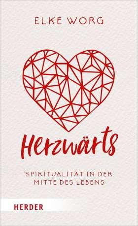 Herzwärts. Spiritualität in der Mitte des Lebens