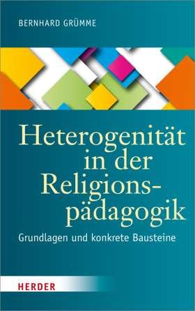 Heterogenität in der Religionspädagogik. Grundlagen und konkrete Bausteine