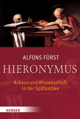 Hieronymus. Askese und Wissenschaft in der Spätantike