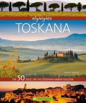 Highlights Toskana. Die 50 Ziele, die Sie gesehen haben sollten