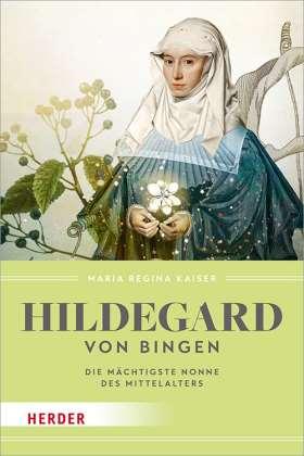 Hildegard von Bingen. Die mächtigste Nonne des Mittelalters