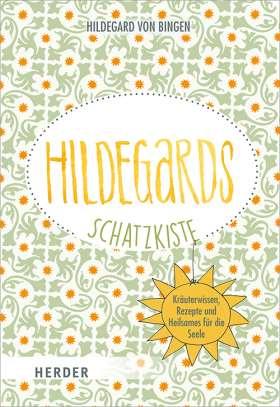 Hildegards Schatzkiste. Kräuterwissen, Rezepte und Heilsames für die Seele