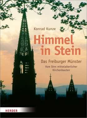 Himmel in Stein. Das Freiburger Münster. Vom Sinn mittelalterlicher Kirchenbauten