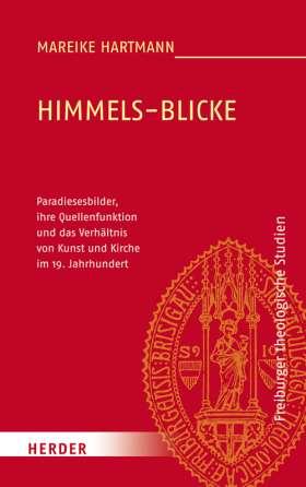 Himmels-Blicke. Paradiesesbilder, ihre Quellenfunktion und das Verhältnis von Kunst und Kirche im 19. Jahrhundert