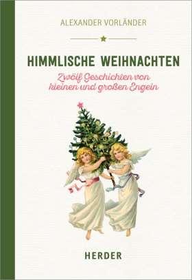 Himmlische Weihnachten. Zwölf Geschichten von kleinen und großen Engeln