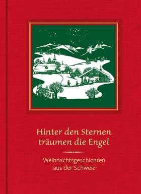 Hinter den Sternen träumen die Engel. Weihnachtsgeschichten aus der Schweiz