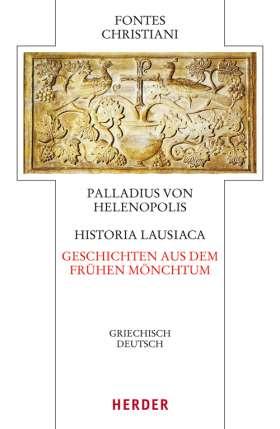 Historia Lausiaca - Geschichten aus dem frühen Mönchtum. Griechisch - Deutsch