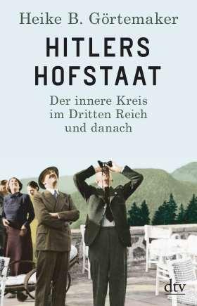 Hitlers Hofstaat. Der innere Kreis im Dritten Reich und danach