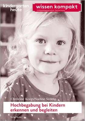 Hochbegabung bei Kindern erkennen und begleiten. kindergarten heute wissen kompakt