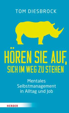 Hören Sie auf, sich im Weg zu stehen - Mentales Selbstmanagement in Alltag und Job
