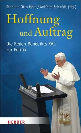 Hoffnung und Auftrag. Die Reden Benedikts XVI. zur Politik
