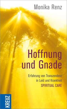 Hoffnung und Gnade. Erfahrung von Transzendenz in Leid und Krankheit - Spiritual Care