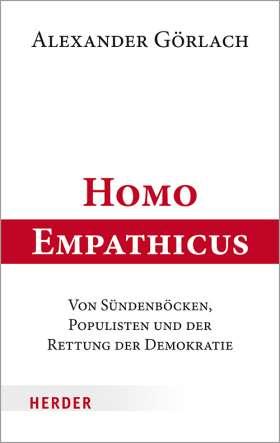 Homo Empathicus . Von Sündenböcken, Populisten und der Rettung der Demokratie