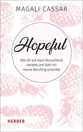 Hopeful. Wie ich auf mein Wunschkind wartete und Gott mir meine Berufung schenkte