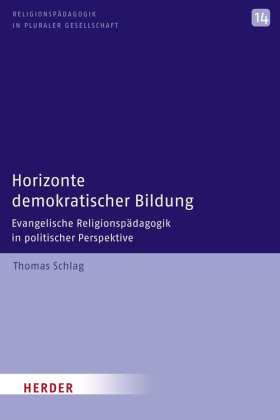 Horizonte demokratischer Bildung. Evangelische Religionspädagogik in politischer Perspektive