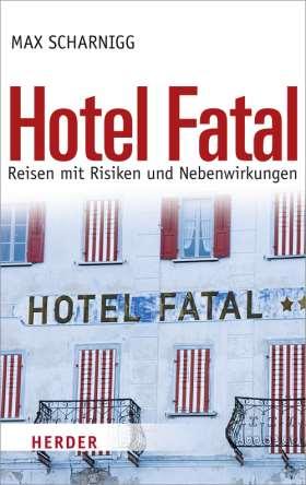 Hotel Fatal. Reisen mit Risiken und Nebenwirkungen