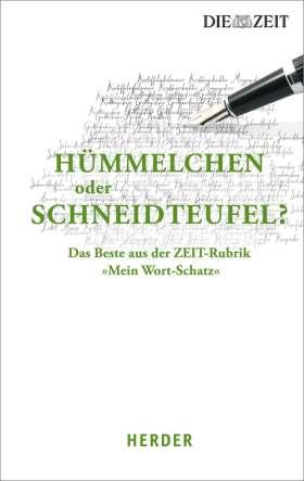 """Hümmelchen oder Schneidteufel? Das Beste aus der ZEIT-Rubrik """"Mein Wort-Schatz"""""""