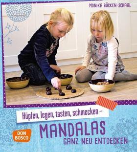Hüpfen, legen, tasten, schmecken - Mandalas ganz neu entdecken