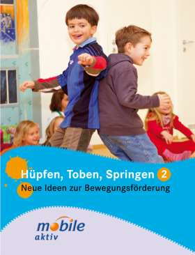 Hüpfen, Toben, Springen 2. Ideen zur Bewegungsförderung