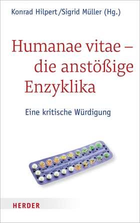 Humanae vitae - die anstößige Enzyklika. Eine kritische Würdigung