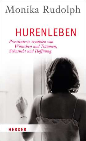 Hurenleben. Prostituierte erzählen von Wünschen und Träumen, Sehnsucht und Hoffnung