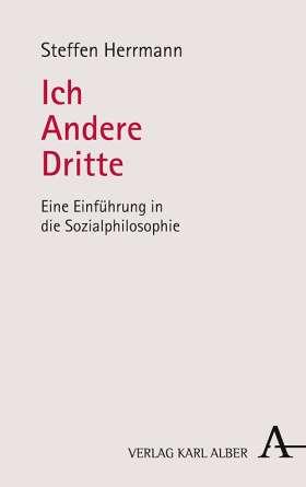 Ich – Andere – Dritte. Eine Einführung in die Sozialphilosophie