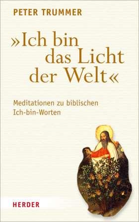 """""""Ich bin das Licht der Welt"""" Meditationen zu biblischen Ich-bin-Worten"""