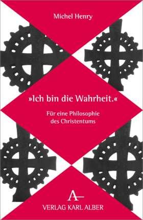 """""""Ich bin die Wahrheit."""" Für eine Philosophie des Christentums"""