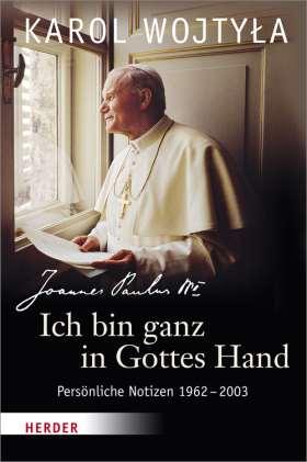 Ich bin ganz in Gottes Hand. Persönliche Notizen 1962-2003