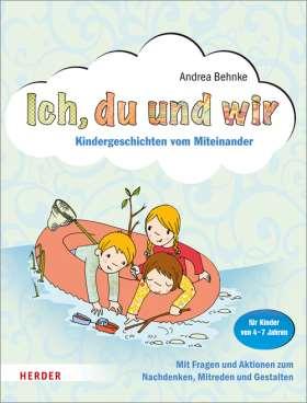 Ich, du und wir. Kindergeschichten vom Miteinander. Mit Fragen und Aktionen zum Nachdenken, Mitreden und Gestalten. Für Kinder von 4-7 Jahren)