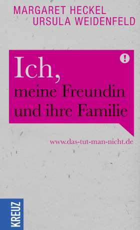 Ich, meine Freundin und ihre Familie. www.das-tut-man-nicht.de