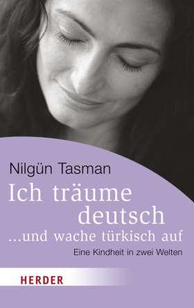 Ich träume deutsch ... und wache türkisch auf. Eine Kindheit in zwei Welten
