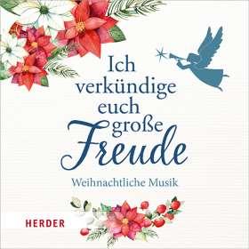 Ich verkündige euch große Freude. Die schönsten Weihnachtschöre von Johann Sebastian Bach und Georg Friedrich Händel