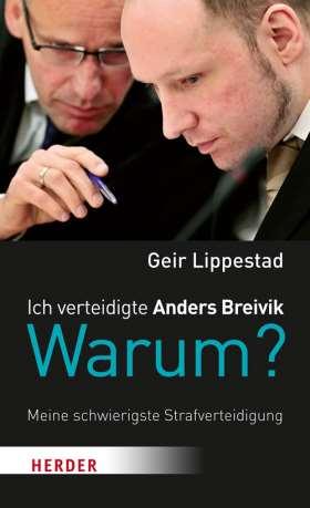 Ich verteidigte Anders Breivik. Warum? Meine schwierigste Strafverteidigung